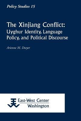The Xinjiang Conflict: Uyghur Identity, Language Policy, and Political Discourse