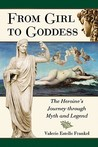 From Girl to Goddess: The Heroine's Journey Through Myth and Legend