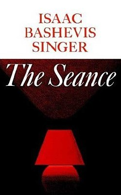 The Seance and Other Stories by Isaac Bashevis Singer