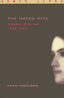 Carrie Kipling 1862-1939: The Hated Wife  (Short Lives)