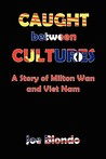 Caught Between Cultures a Story of Milton WAN and Vietnam
