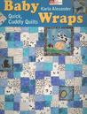 Baby Wraps: Quick, Cuddly Quilts