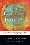 The Passionate Intellect: Christian Faith and the Discipleship of the Mind