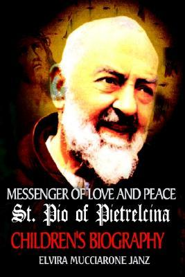 Messenger of Love and Peace St. Pio of Pietrelcina: A Children's Biography