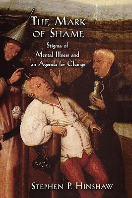 The Mark of Shame: Stigma of Mental Illness and an Agenda for Change