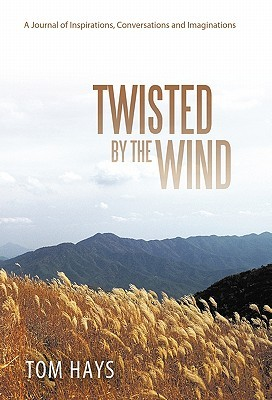 Twisted by the Wind by Tom Hays