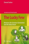 The Lucky Few: Between the Greatest Generation and the Baby Boom