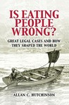 Is Eating People Wrong?: Great Legal Cases and How They Shaped the World