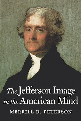 The Jefferson Image in the American Mind by Merrill D. Peterson