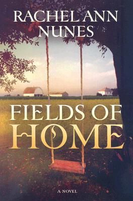 Fields of Home by Rachel Ann Nunes