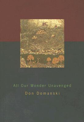All Our Wonder Unavenged by Don Domanski