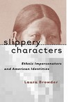 Slippery Characters: Ethnic Impersonators and American Identities