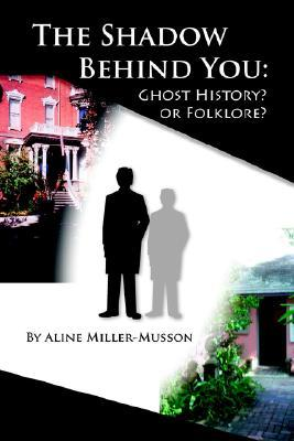 The Shadow Behind You: Ghost History? or Folklore?