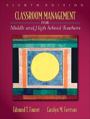 Classroom Management for Middle and High School Teachers by Edmund T. Emmer