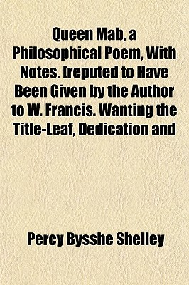 Queen Mab, a Philosophical Poem, with Notes. [Reputed to Have... by Percy Bysshe Shelley