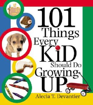 101 Things Every Kid Should Do Growing Up by Alecia T. Devantier