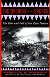 The Washing of the Spears: A History of the Rise of the Zulu Nation Under Shaka and Its Fall in the Zulu War of 1879