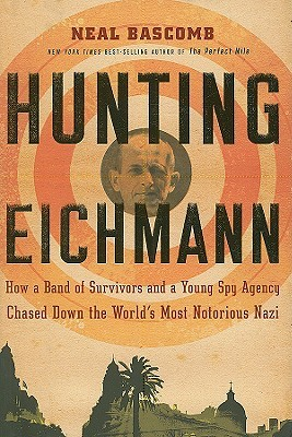 Hunting Eichmann by Neal Bascomb