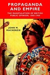 Propaganda and Empire: The Manipulation of British Public Opinion, 1880-1960 (Studies in Imperialism)
