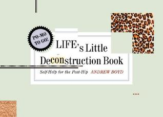 Life's Little Deconstruction Book: Self-Help for the Post-Hip