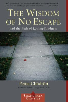 The Wisdom of No Escape by Pema Chödrön