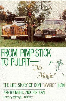 """From Pimp Stick to Pulpit--""""It's Magic"""": The Life Story of Don """"Magic"""" Juan"""