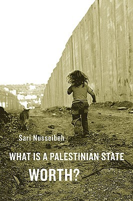 What Is a Palestinian State Worth? by Sari Nusseibeh