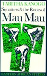 Squatters & the Roots of Mau Mau by Tabitha Kanogo