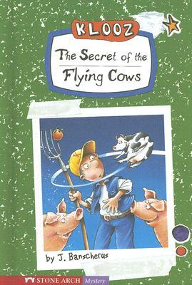 The Secret of the Flying Cows by J. Banscherus