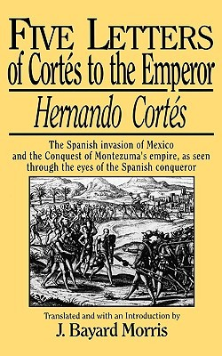 Five Letters of Cortés to the Emperor by Hernán Cortés