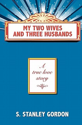 My Two Wives and Three Husbands by S. Stanley Gordon