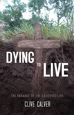 Dying to Live by Clive Calver