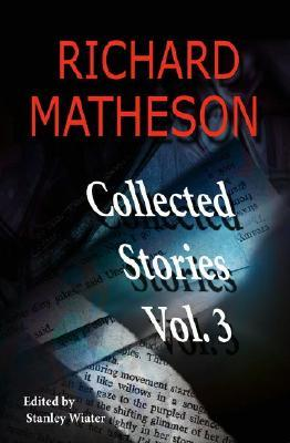 Collected Stories, Vol. 3 by Richard Matheson