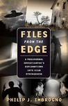 Files From the Edge: A Paranormal Investigator's Explorations into High Strangeness