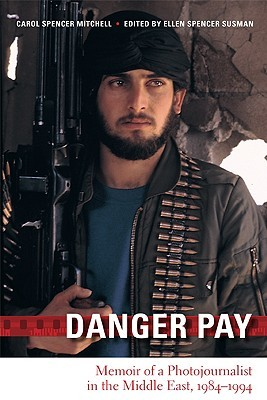 Danger Pay: Memoir of a Photojournalist in the Middle East, 1984-1994