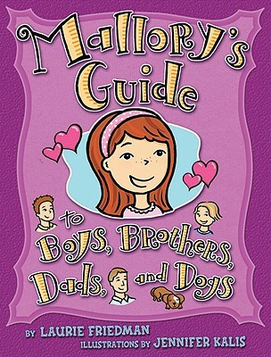 Mallory's Guide to Boys, Brothers, Dads, and Dogs by Laurie B. Friedman