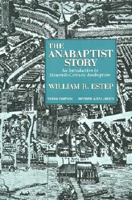 The Anabaptist Story by William Roscoe Estep