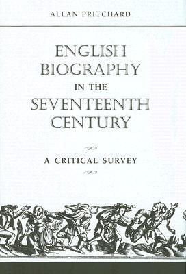 English Biography in the Seventeenth Century by Allan Pritchard