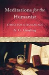 Meditations for the Humanist: Ethics for a Secular Age
