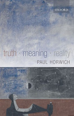 Truth - Meaning - Reality by Paul Horwich
