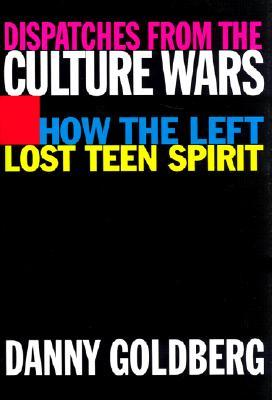 Dispatches From the Culture Wars: How the Left Lost Teen Spirit