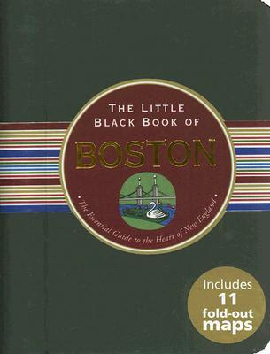 The Little Black Book of Boston: The Essential Guide to the Heart of New England, 2008 Edition