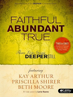 Faithful Abundant True Weekend Retreat and Study Guide by Kay Arthur