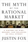 The Myth of the Rational Market: Wall Street's Impossible Quest for Predictable Markets