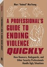 A Professionalas Guide to Ending Violence Quickly: How Bouncers, Bodyguards, and Other Security Professionals Handle Ugly Situations