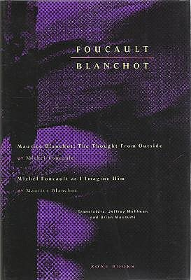 Foucault / Blanchot - Maurice Blanchot: The Thought from Outside and Michel Foucault as I Imagine Him