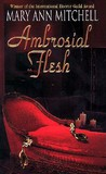 Ambrosial Flesh by Mary Ann Mitchell