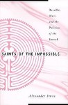 Saints Of The Impossible: Bataille, Weil, And The Politics Of The Sacred