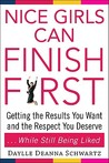 Nice Girls Can Finish First: Getting the Results You Want and the Respect You Deserve...While Still Being Liked