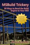 Msbuild Trickery: 99 Ways to Bend the Build Engine to Your Will